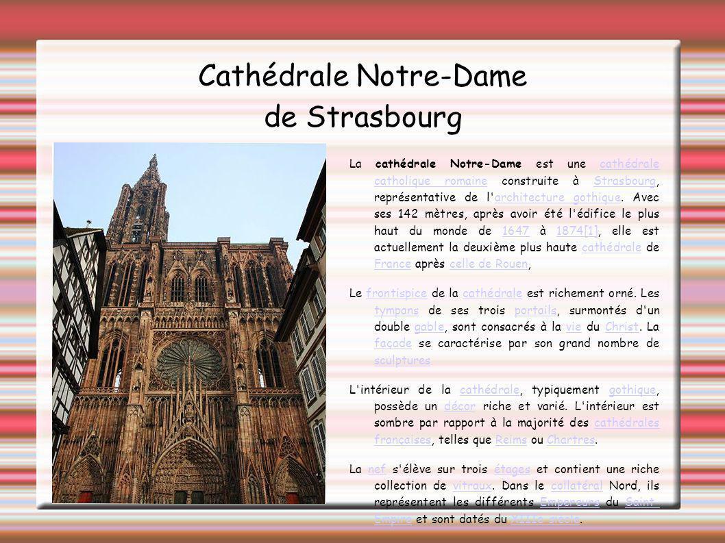 Cathédrale Notre-Dame de Strasbourg La cathédrale Notre-Dame est une cathédrale catholique romaine construite à Strasbourg, représentative de l'archit