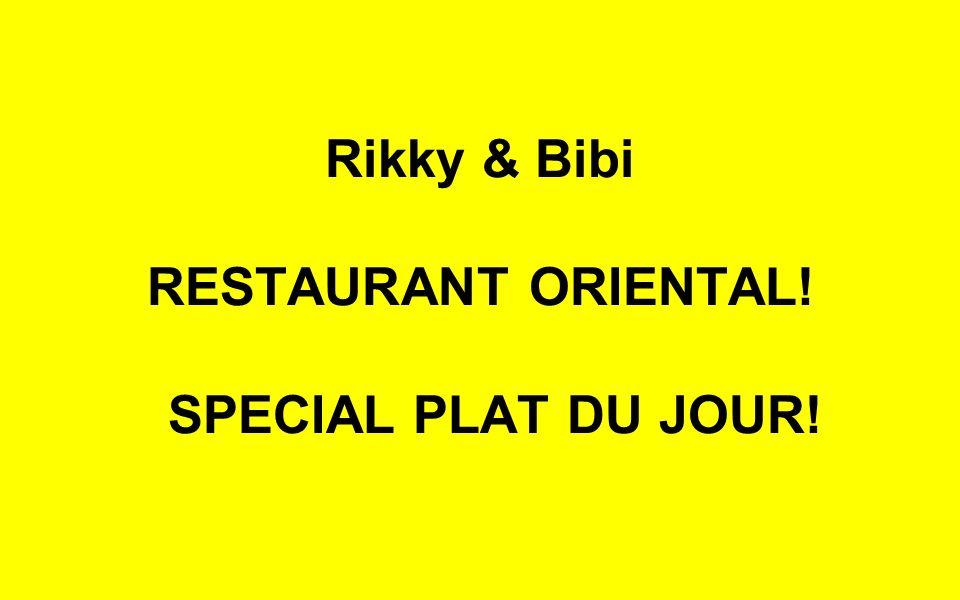 Rikky & Bibi RESTAURANT ORIENTAL! SPECIAL PLAT DU JOUR!