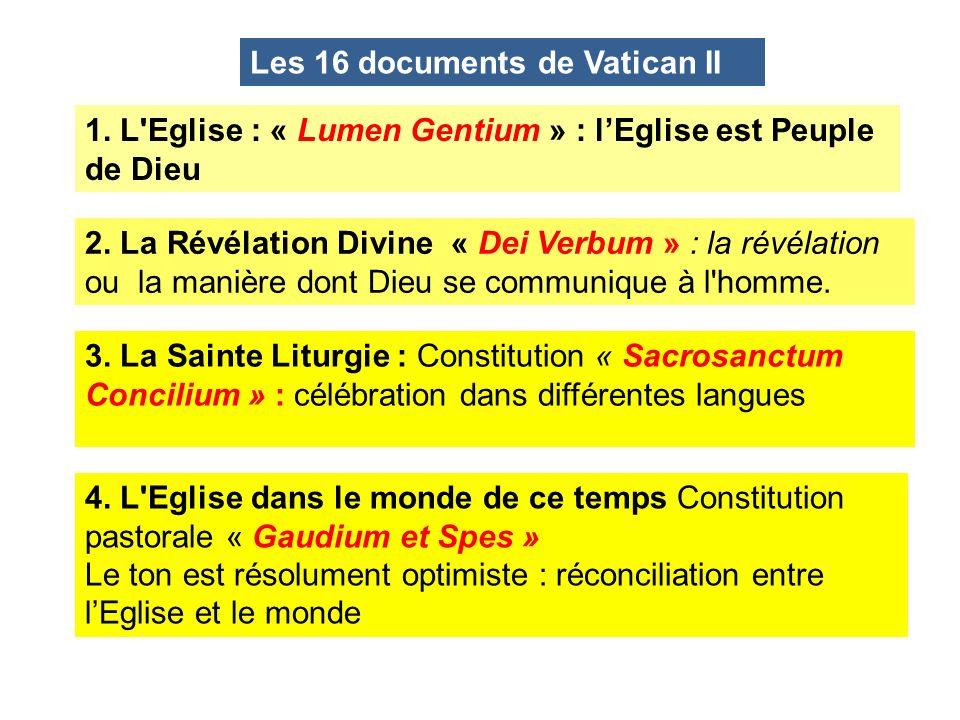 Les 16 documents de Vatican II 1. L'Eglise : « Lumen Gentium » : lEglise est Peuple de Dieu 2. La Révélation Divine « Dei Verbum » : la révélation ou