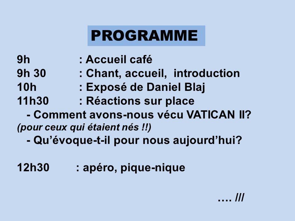PROGRAMME 9h : Accueil café 9h 30 : Chant, accueil, introduction 10h : Exposé de Daniel Blaj 11h30 : Réactions sur place - Comment avons-nous vécu VAT