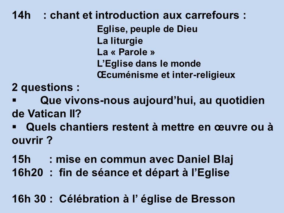 14h : chant et introduction aux carrefours : Eglise, peuple de Dieu La liturgie La « Parole » LEglise dans le monde Œcuménisme et inter-religieux 2 qu