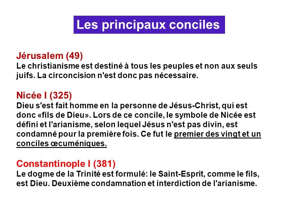 Jérusalem (49) Le christianisme est destiné à tous les peuples et non aux seuls juifs. La circoncision n'est donc pas nécessaire. Nicée I (325) Dieu s