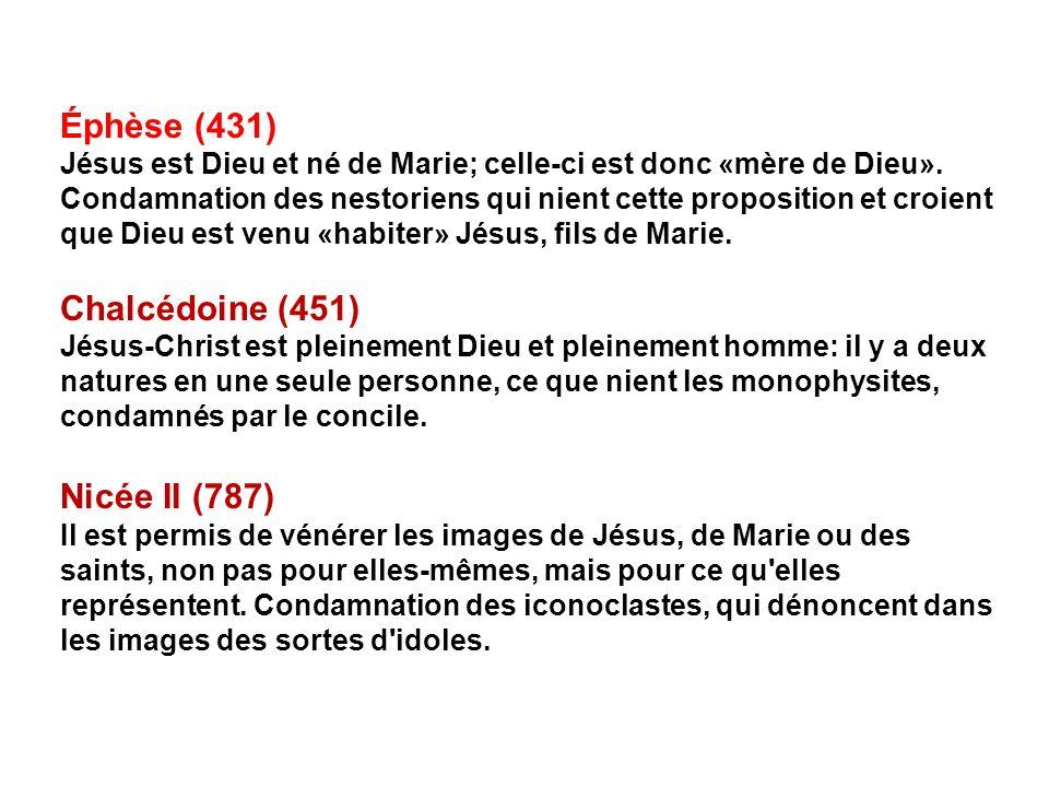 Éphèse (431) Jésus est Dieu et né de Marie; celle-ci est donc «mère de Dieu». Condamnation des nestoriens qui nient cette proposition et croient que D