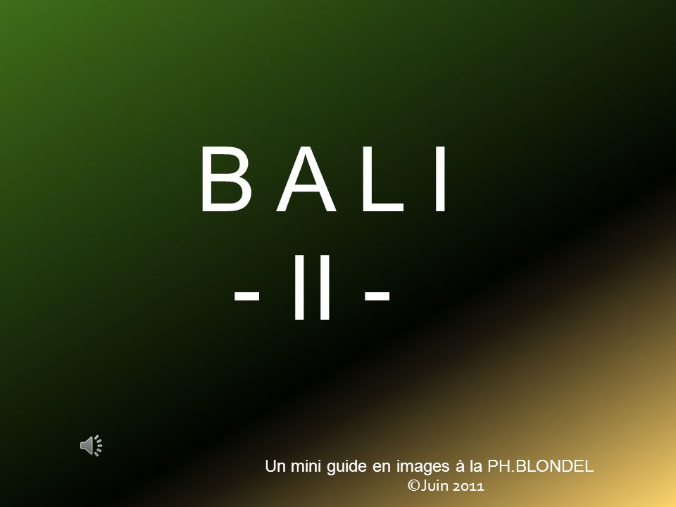 B A L I - II - Un mini guide en images à la PH.BLONDEL ©Juin 2011