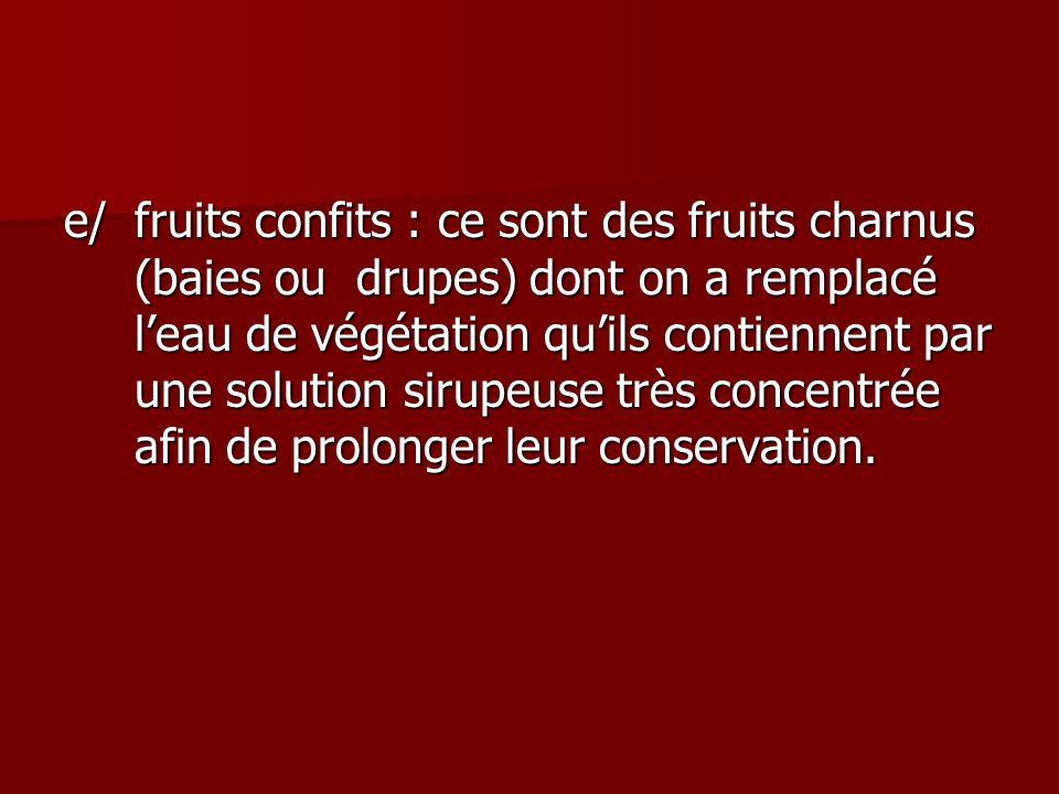 e/fruits confits : ce sont des fruits charnus (baies ou drupes) dont on a remplacé leau de végétation quils contiennent par une solution sirupeuse trè