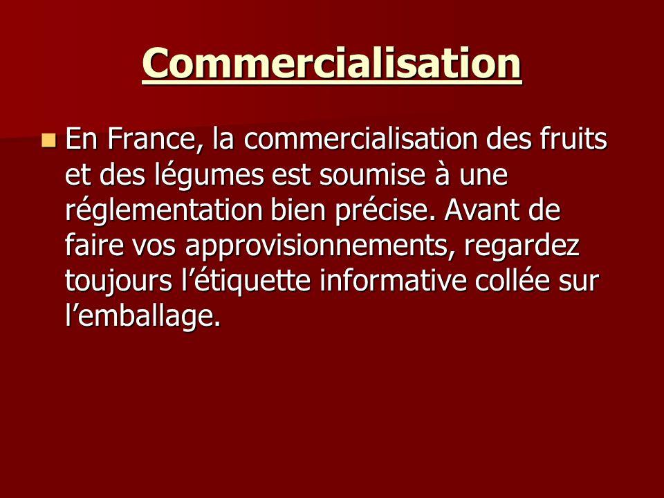 Commercialisation En France, la commercialisation des fruits et des légumes est soumise à une réglementation bien précise. Avant de faire vos approvis