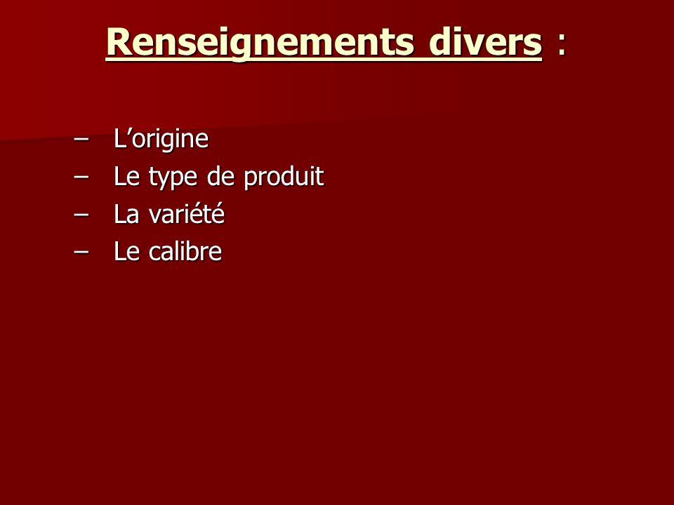 Renseignements divers : –Lorigine –Le type de produit –La variété –Le calibre