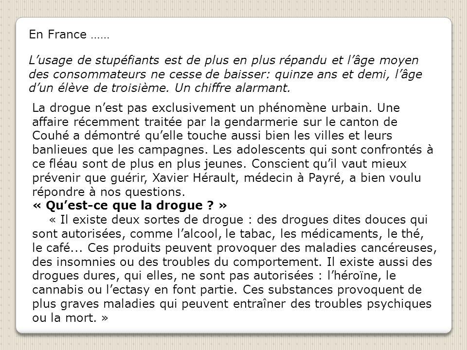 En France …… Lusage de stupéfiants est de plus en plus répandu et lâge moyen des consommateurs ne cesse de baisser: quinze ans et demi, lâge dun élève de troisième.