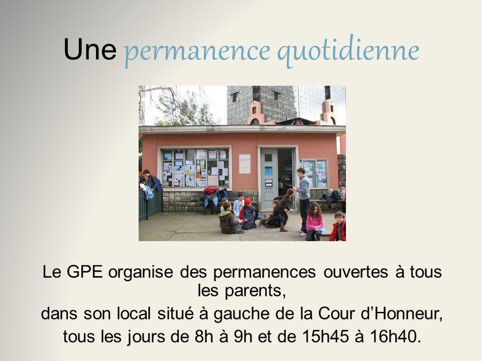 Une permanence quotidienne Le GPE organise des permanences ouvertes à tous les parents, dans son local situé à gauche de la Cour dHonneur, tous les jours de 8h à 9h et de 15h45 à 16h40.