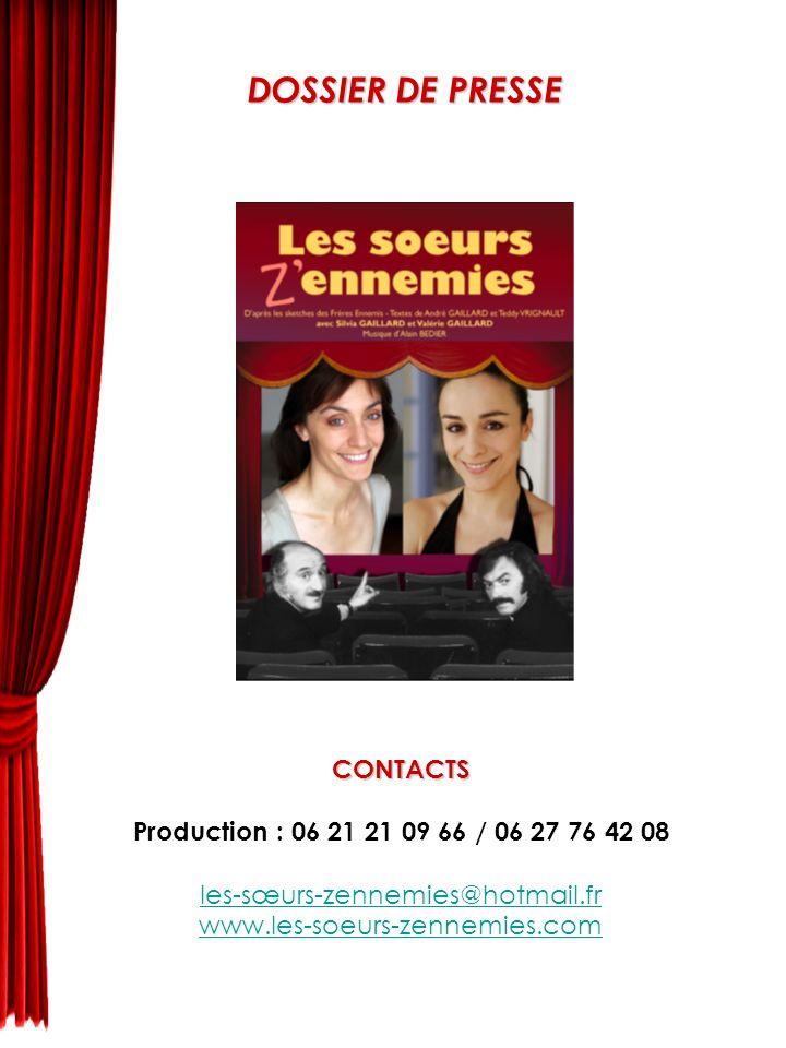 DOSSIER DE PRESSE CONTACTS Production : 06 21 21 09 66 / 06 27 76 42 08 les-sœurs-zennemies@hotmail.fr www.les-soeurs-zennemies.com