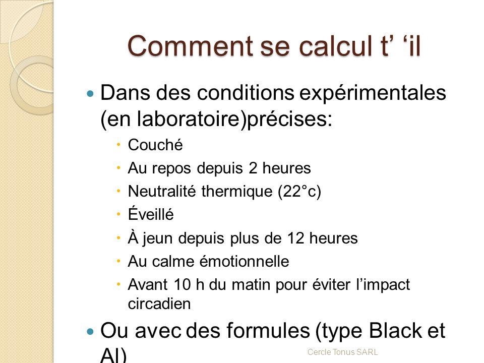 Comment se calcul t il Dans des conditions expérimentales (en laboratoire)précises: Couché Au repos depuis 2 heures Neutralité thermique (22°c) Éveill