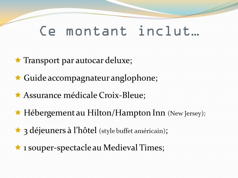 Ce montant inclut… Transport par autocar deluxe; Guide accompagnateur anglophone; Assurance médicale Croix-Bleue; Hébergement au Hilton/Hampton Inn (N