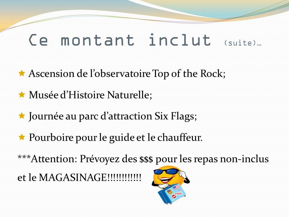 Ce montant inclut (suite)… Ascension de lobservatoire Top of the Rock; Musée dHistoire Naturelle; Journée au parc dattraction Six Flags; Pourboire pour le guide et le chauffeur.