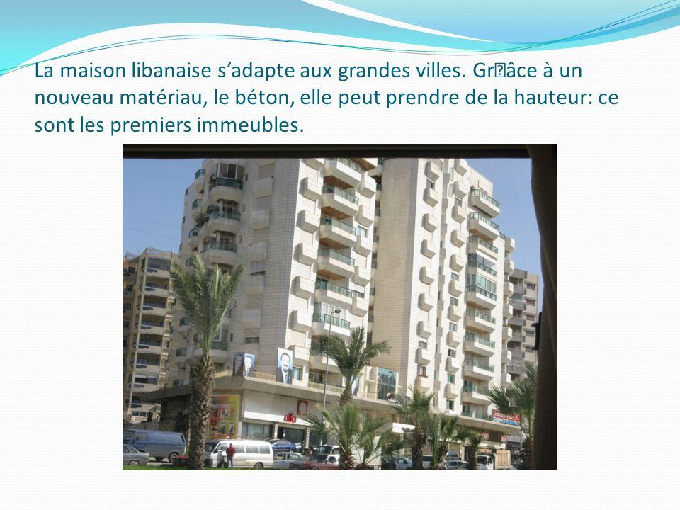La maison libanaise sadapte aux grandes villes. Gr†âce à un nouveau matériau, le béton, elle peut prendre de la hauteur: ce sont les premiers immeuble