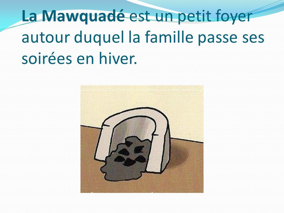 La Mawquadé est un petit foyer autour duquel la famille passe ses soirées en hiver.