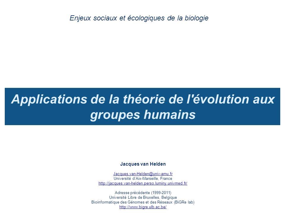 Applications de la théorie de l'évolution aux groupes humains Enjeux sociaux et écologiques de la biologie Jacques van Helden Jacques.van-Helden@univ-