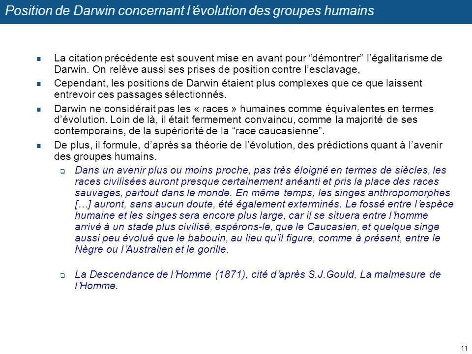 Position de Darwin concernant lévolution des groupes humains La citation précédente est souvent mise en avant pour démontrer légalitarisme de Darwin.