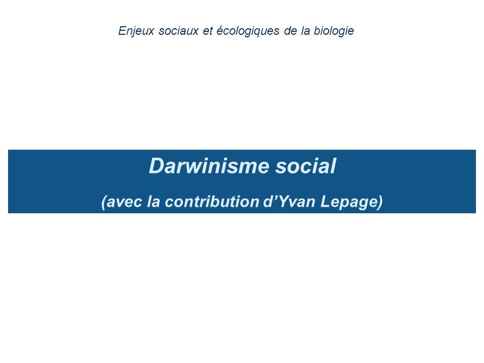 Darwinisme social (avec la contribution dYvan Lepage) Enjeux sociaux et écologiques de la biologie