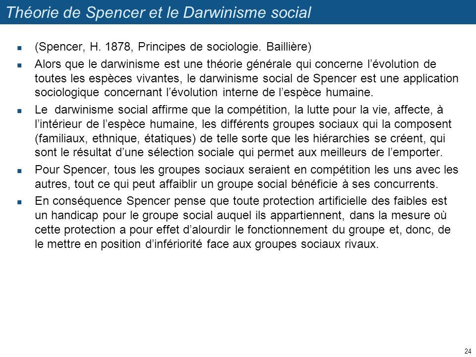 Théorie de Spencer et le Darwinisme social (Spencer, H. 1878, Principes de sociologie. Baillière) Alors que le darwinisme est une théorie générale qui