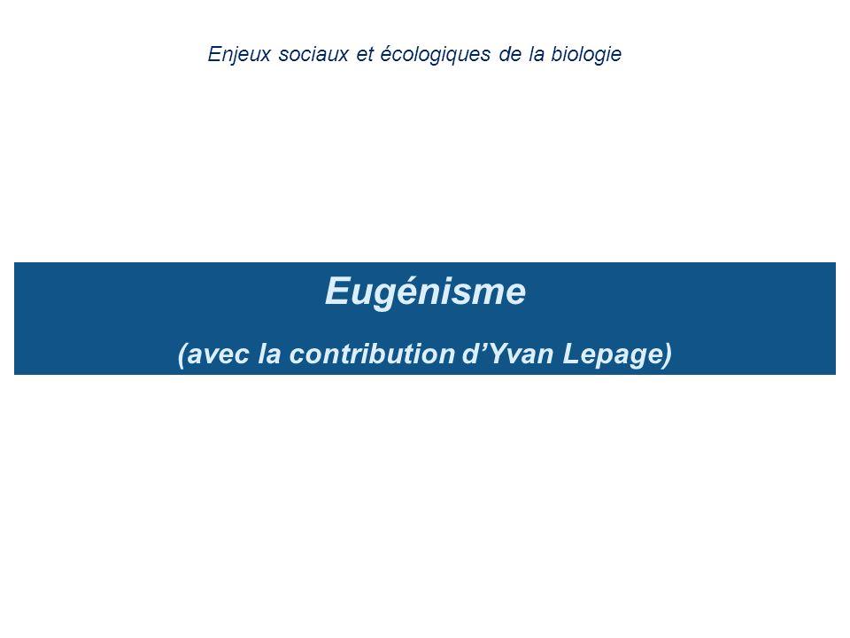 Eugénisme (avec la contribution dYvan Lepage) Enjeux sociaux et écologiques de la biologie