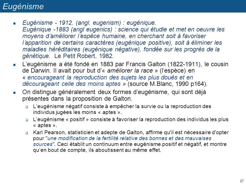 Eugénisme Eugénisme - 1912. (angl. eugenism) : eugénique. Eugénique -1883 (angl eugenics) : science qui étudie et met en oeuvre les moyens daméliorer