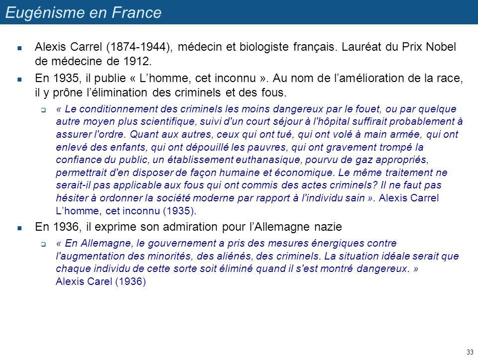Eugénisme en France Alexis Carrel (1874-1944), médecin et biologiste français. Lauréat du Prix Nobel de médecine de 1912. En 1935, il publie « Lhomme,