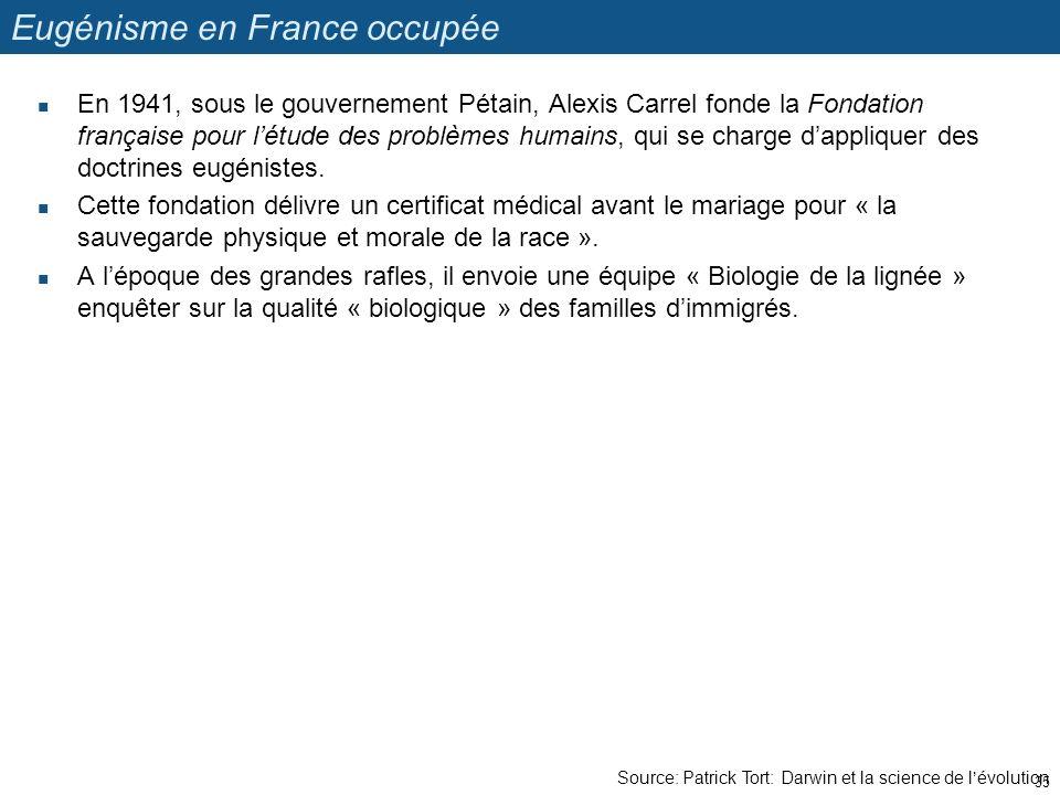 Source: Patrick Tort: Darwin et la science de lévolution Eugénisme en France occupée En 1941, sous le gouvernement Pétain, Alexis Carrel fonde la Fond