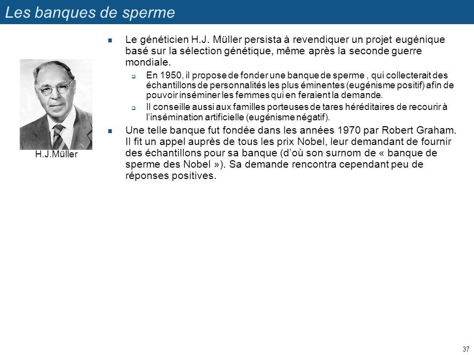 Les banques de sperme Le généticien H.J. Müller persista à revendiquer un projet eugénique basé sur la sélection génétique, même après la seconde guer