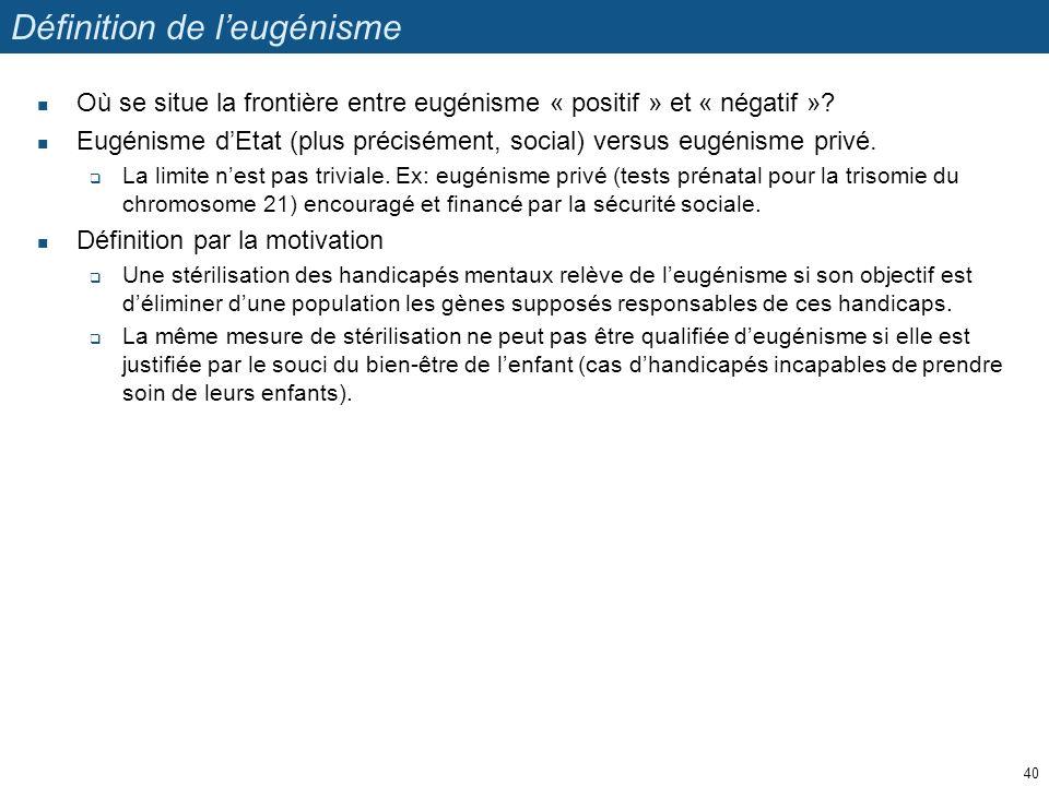 Définition de leugénisme Où se situe la frontière entre eugénisme « positif » et « négatif »? Eugénisme dEtat (plus précisément, social) versus eugéni