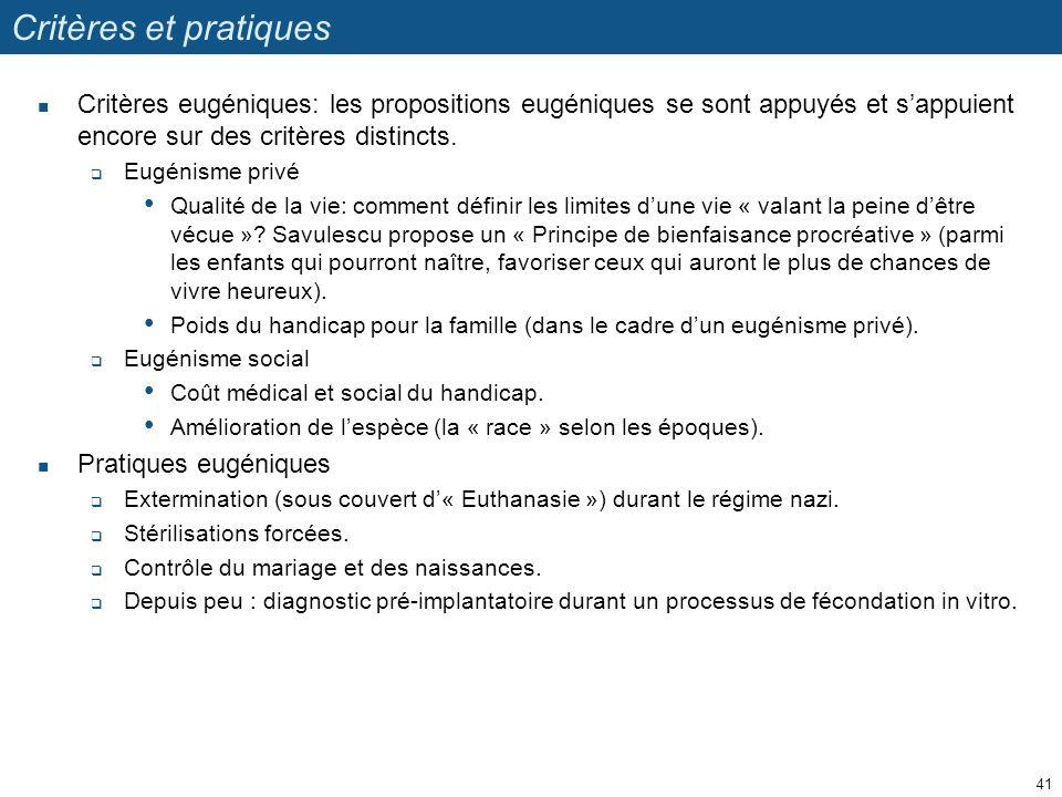 Critères et pratiques Critères eugéniques: les propositions eugéniques se sont appuyés et sappuient encore sur des critères distincts. Eugénisme privé