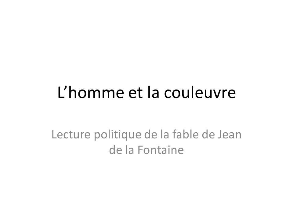 Lhomme et la couleuvre Lecture politique de la fable de Jean de la Fontaine