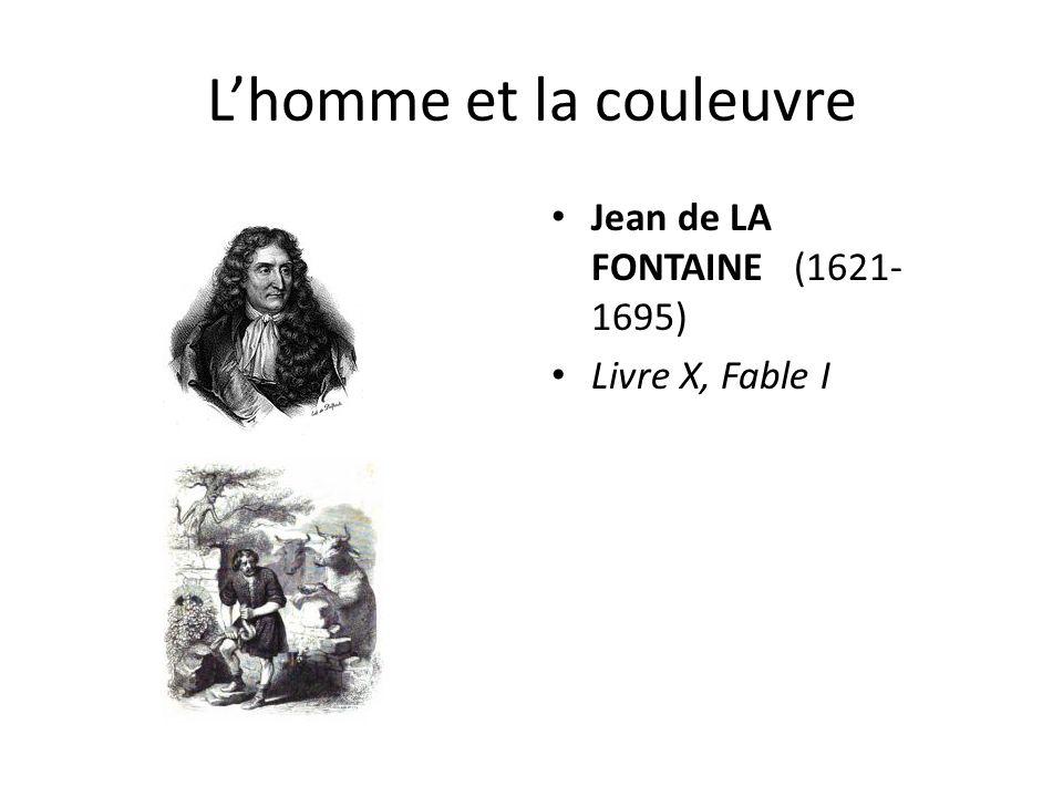 Lhomme et la couleuvre Jean de LA FONTAINE (1621- 1695) Livre X, Fable I