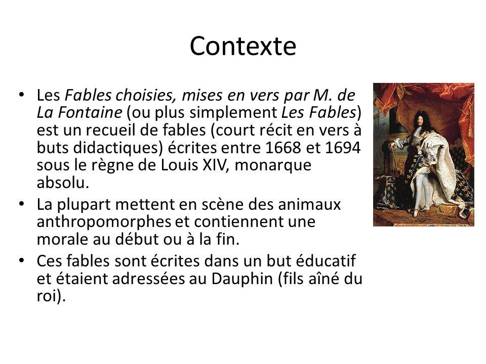Contexte Les Fables choisies, mises en vers par M. de La Fontaine (ou plus simplement Les Fables) est un recueil de fables (court récit en vers à buts