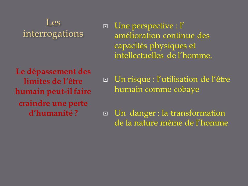 Les interrogations Le dépassement des limites de lêtre humain peut-il faire craindre une perte dhumanité .
