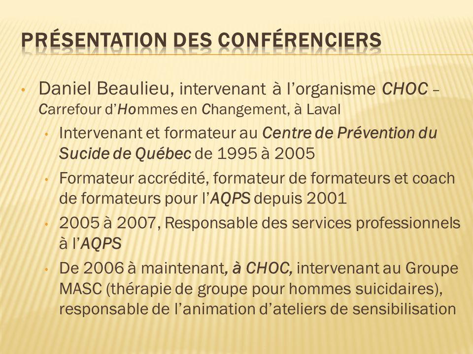 Daniel Beaulieu, intervenant à lorganisme CHOC – Carrefour dHommes en Changement, à Laval Intervenant et formateur au Centre de Prévention du Sucide d