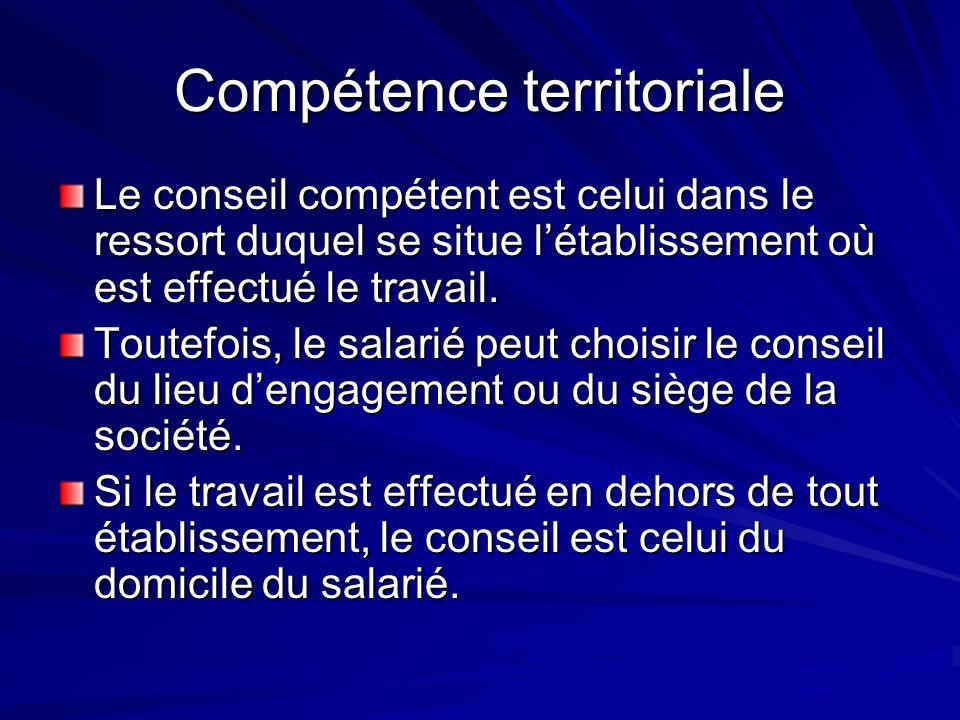 Compétence territoriale Le conseil compétent est celui dans le ressort duquel se situe létablissement où est effectué le travail. Toutefois, le salari