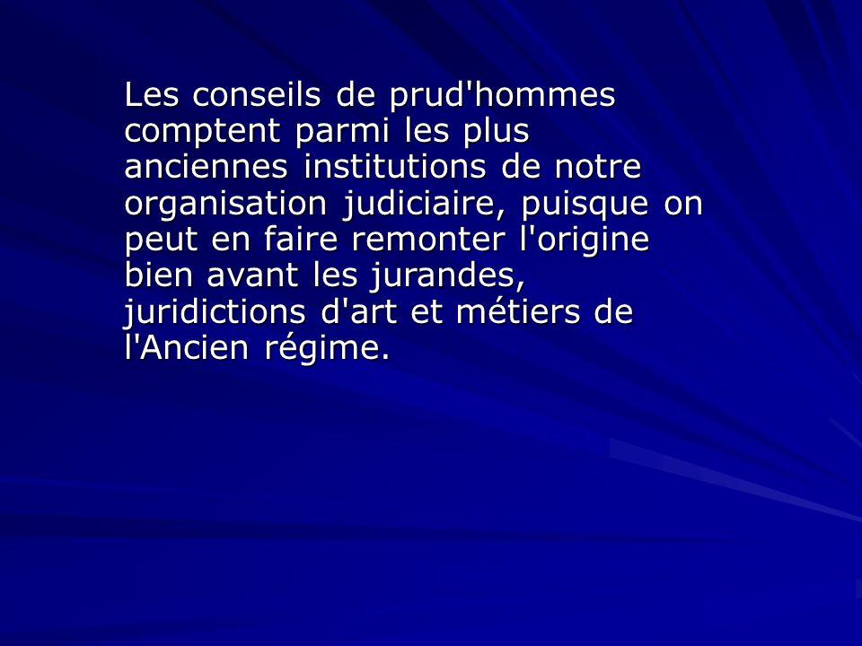 Les conseils de prud'hommes comptent parmi les plus anciennes institutions de notre organisation judiciaire, puisque on peut en faire remonter l'origi