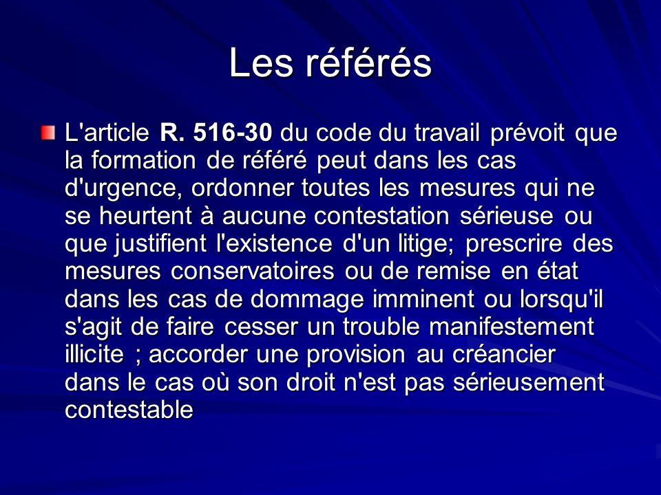 Les référés L'article R. 516-30 du code du travail prévoit que la formation de référé peut dans les cas d'urgence, ordonner toutes les mesures qui ne
