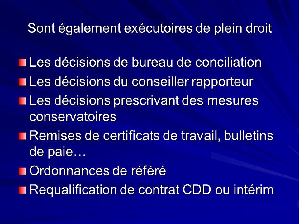 Sont également exécutoires de plein droit Les décisions de bureau de conciliation Les décisions du conseiller rapporteur Les décisions prescrivant des