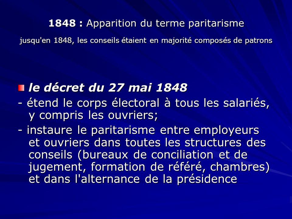 1848 : Apparition du terme paritarisme jusqu'en 1848, les conseils étaient en majorité composés de patrons le décret du 27 mai 1848 - étend le corps é