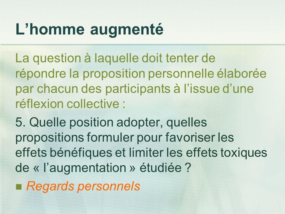 Lhomme augmenté La question à laquelle doit tenter de répondre la proposition personnelle élaborée par chacun des participants à lissue dune réflexion collective : 5.