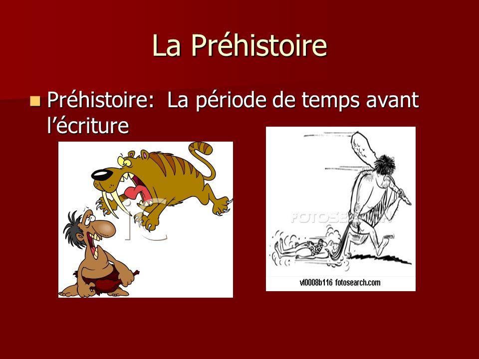 La Préhistoire Préhistoire: La période de temps avant lécriture Préhistoire: La période de temps avant lécriture