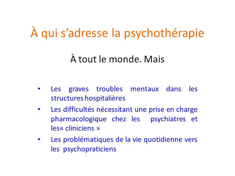 À qui sadresse la psychothérapie À tout le monde.