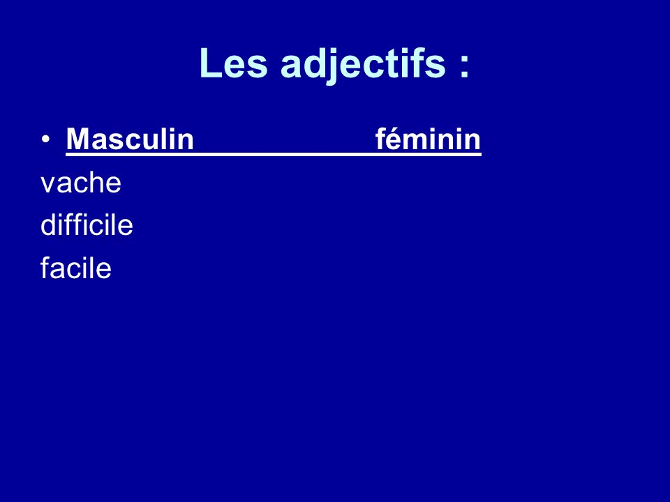 Les adjectifs : Masculinféminin vache difficile facile