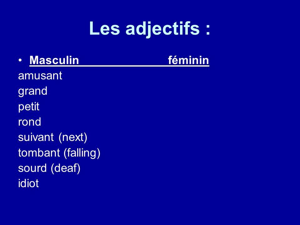 Les adjectifs : Masculinféminin amusant grand petit rond suivant (next) tombant (falling) sourd (deaf) idiot