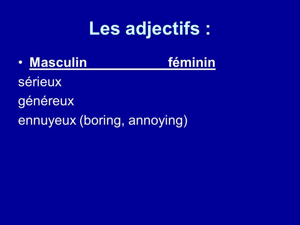Les adjectifs : Masculinféminin sérieux généreux ennuyeux (boring, annoying)