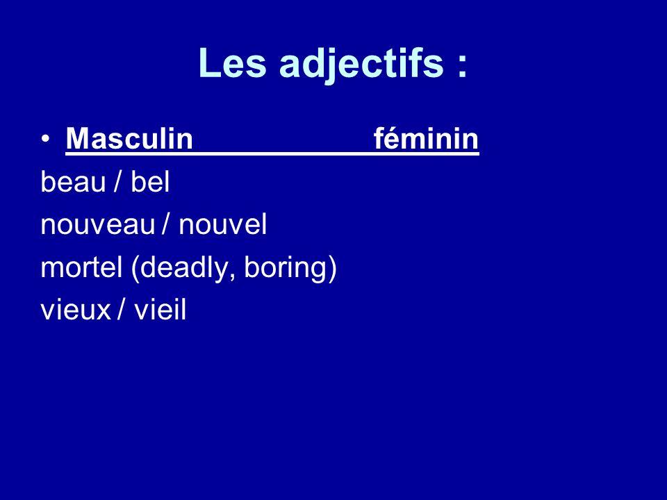 Les adjectifs : Masculinféminin beau / bel nouveau / nouvel mortel (deadly, boring) vieux / vieil
