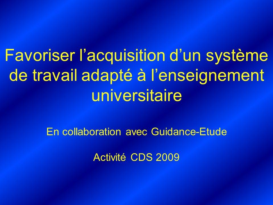 Favoriser lacquisition dun système de travail adapté à lenseignement universitaire En collaboration avec Guidance-Etude Activité CDS 2009