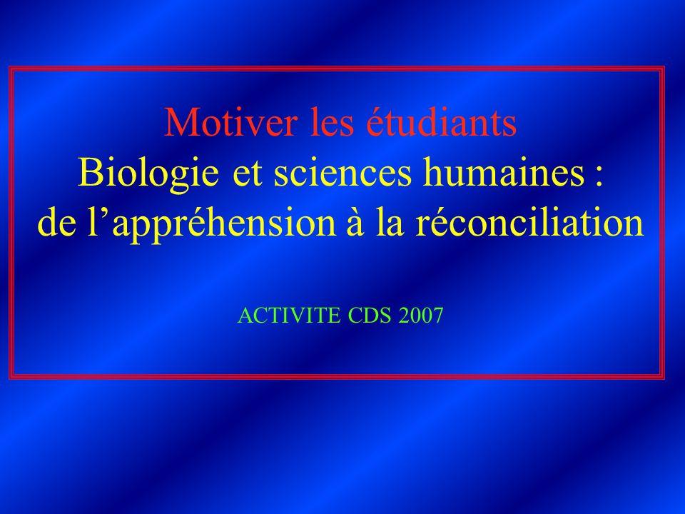 Motiver les étudiants Biologie et sciences humaines : de lappréhension à la réconciliation ACTIVITE CDS 2007
