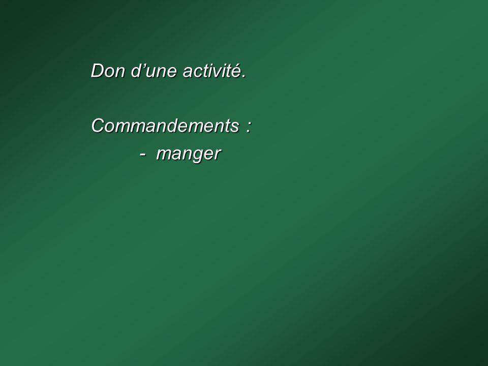 Don dune activité. Commandements : - manger